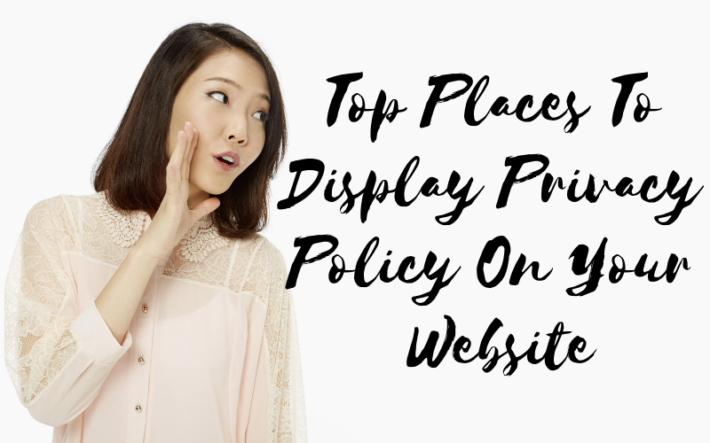 Top Places To Display Privacy Policy On Your Website