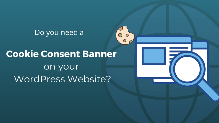Do you need a Cookie Consent Banner on your WordPress Website?