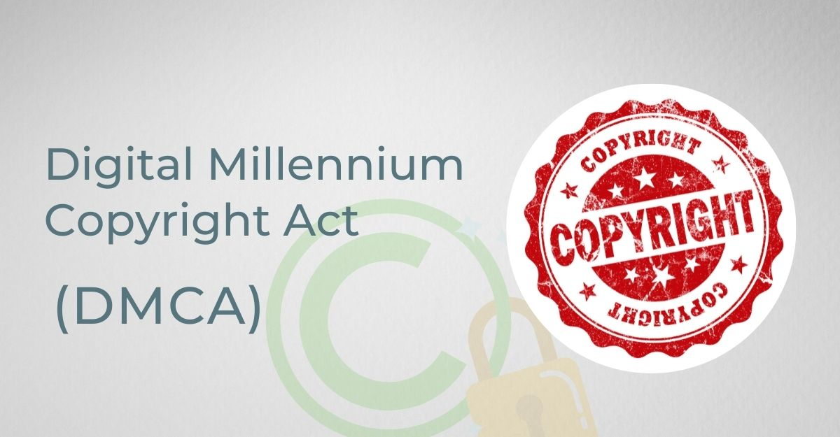 Digital Millennium Copyright Act (DMCA) – Why is it important?